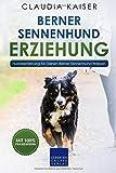 Berner Sennenhund Erziehung: Hundeerziehung für Deinen Berner Sennenhund Welpen (Berner Sennenhund Band, Band 1)