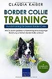 Border Collie Training – Hundetraining für Deinen Border Collie: Wie Du durch gezieltes Hundetraining eine einzigartige...