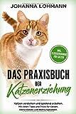 Das Praxisbuch der Katzenerziehung: Katzen verstehen und spielend erziehen. Mit vielen Tipps und Tricks für Katzen, kleine Katzen...