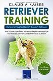 Retriever Training – Hundetraining für Deinen Golden Retriever: Wie Du durch gezieltes Hundetraining eine einzigartige...