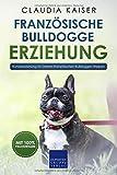 Französische Bulldogge Erziehung: Hundeerziehung für Deinen Französische Bulldoggen Welpen