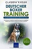 Deutscher Boxer Training - Hundetraining für Deinen Deutschen Boxer: Wie Du durch gezieltes Hundetraining eine einzigartige...