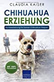 Chihuahua Erziehung: Hundeerziehung für Deinen Chihuahuawelpen (Chihuahua Band, Band 1)